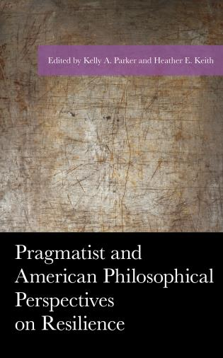 Cover image for the book Pragmatist and American Philosophical Perspectives on Resilience