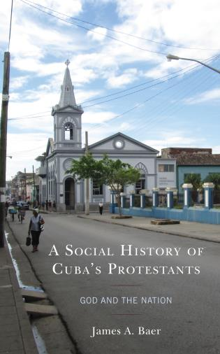 Cover image for the book A Social History of Cuba's Protestants: God and the Nation