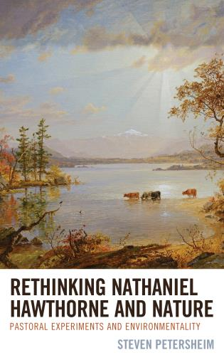 Cover image for the book Rethinking Nathaniel Hawthorne and Nature: Pastoral Experiments and Environmentality