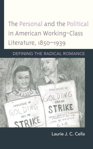 Cover image for the book The Personal and the Political in American Working-Class Literature, 1850–1939: Defining the Radical Romance