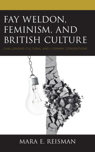 Cover image for the book Fay Weldon, Feminism, and British Culture: Challenging Cultural and Literary Conventions