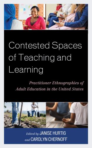 Cover image for the book Contested Spaces of Teaching and Learning: Practitioner Ethnographies of Adult Education in the United States