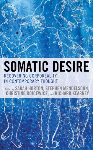 Cover image for the book Somatic Desire: Recovering Corporeality in Contemporary Thought