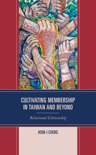 Cover image for the book Cultivating Membership in Taiwan and Beyond: Relational Citizenship