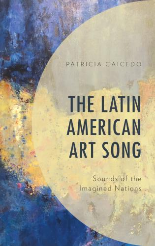 Cover image for the book The Latin American Art Song: Sounds of the Imagined Nations