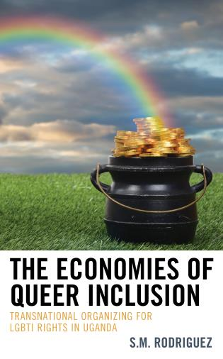 Cover image for the book The Economies of Queer Inclusion: Transnational Organizing for LGBTI Rights in Uganda