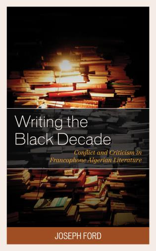 Cover image for the book Writing the Black Decade: Conflict and Criticism in Francophone Algerian Literature