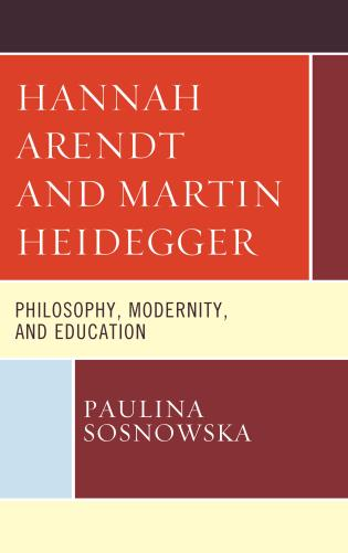 Cover image for the book Hannah Arendt and Martin Heidegger: Philosophy, Modernity, and Education