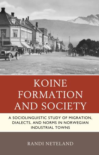 Cover image for the book Koine Formation and Society: A Sociolinguistic Study of Migration, Dialects, and Norms in Norwegian Industrial Towns