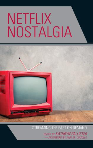 Cover image for the book Netflix Nostalgia: Streaming the Past on Demand