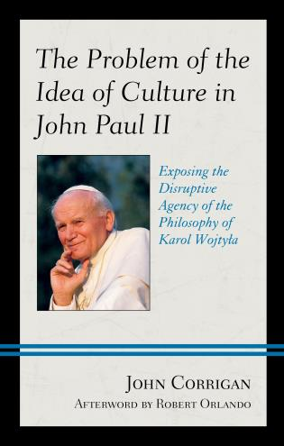 Cover image for the book The Problem of the Idea of Culture in John Paul II: Exposing the Disruptive Agency of the Philosophy of Karol Wojtyla