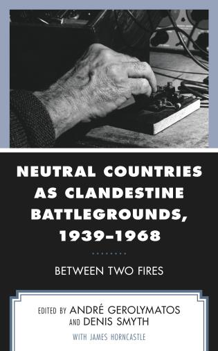 Cover image for the book Neutral Countries as Clandestine Battlegrounds, 1939–1968: Between Two Fires