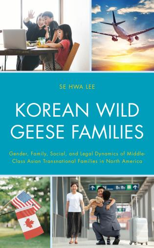 Cover image for the book Korean Wild Geese Families: Gender, Family, Social, and Legal Dynamics of Middle-Class Asian Transnational Families in North America