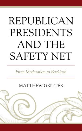 Cover image for the book Republican Presidents and the Safety Net: From Moderation to Backlash