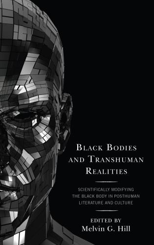 Cover image for the book Black Bodies and Transhuman Realities: Scientifically Modifying the Black Body in Posthuman Literature and Culture