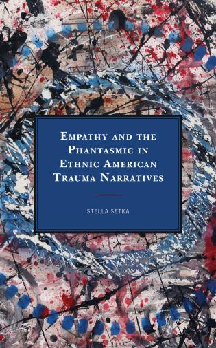 Cover image for the book Empathy and the Phantasmic in Ethnic American Trauma Narratives