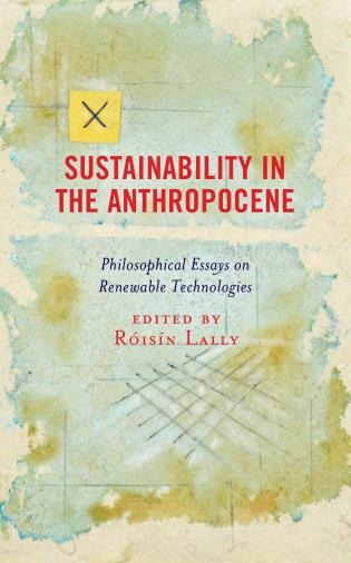 Cover image for the book Sustainability in the Anthropocene: Philosophical Essays on Renewable Technologies