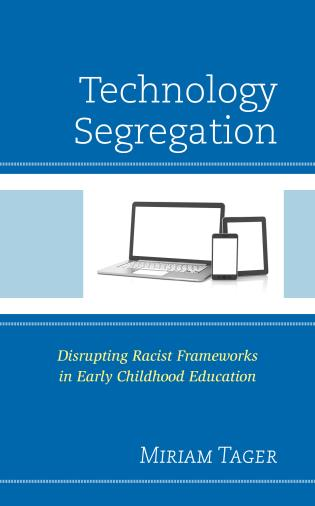 Cover image for the book Technology Segregation: Disrupting Racist Frameworks in Early Childhood Education