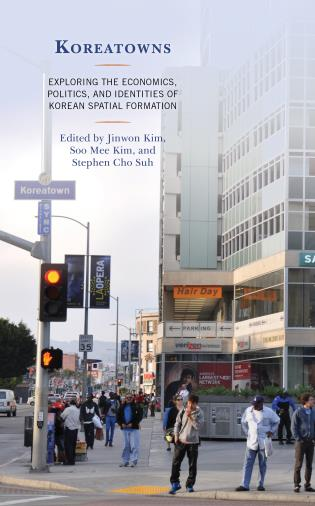 Cover image for the book Koreatowns: Exploring the Economics, Politics, and Identities of Korean Spatial Formation