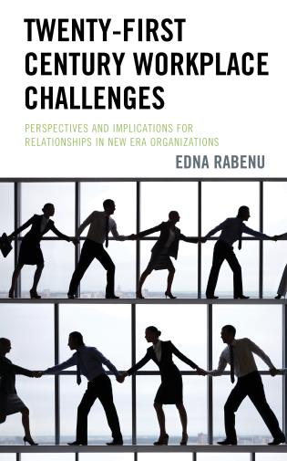 Cover image for the book Twenty-First Century Workplace Challenges: Perspectives and Implications for Relationships in New Era Organizations