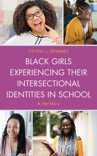 Cover image for the book Black Girls Experiencing Their Intersectional Identities in School: A Her-Story