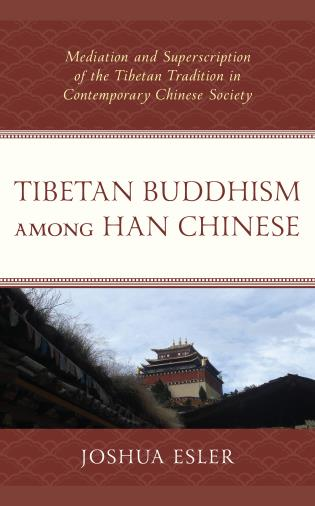 Cover image for the book Tibetan Buddhism among Han Chinese: Mediation and Superscription of the Tibetan Tradition in Contemporary Chinese Society
