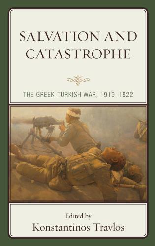 Cover image for the book Salvation and Catastrophe: The Greek-Turkish War, 1919–1922
