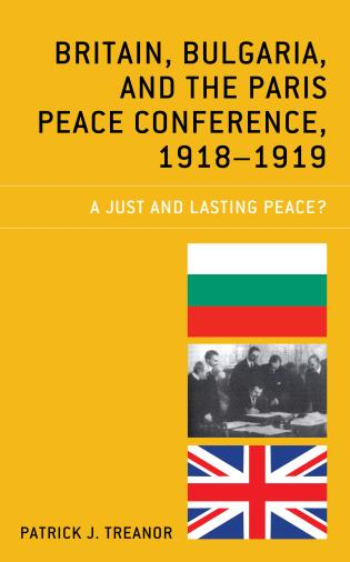 Cover image for the book Britain, Bulgaria, and the Paris Peace Conference, 1918–1919: A Just and Lasting Peace?