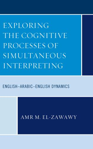 Cover image for the book Exploring the Cognitive Processes of Simultaneous Interpreting: English–Arabic–English Dynamics