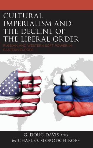 Cover image for the book Cultural Imperialism and the Decline of the Liberal Order: Russian and Western Soft Power in Eastern Europe