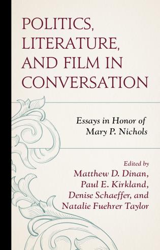 Cover image for the book Politics, Literature, and Film in Conversation: Essays in Honor of Mary P. Nichols