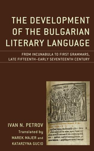 Cover image for the book The Development of the Bulgarian Literary Language: From Incunabula to First Grammars, Late Fifteenth – Early Seventeenth Century
