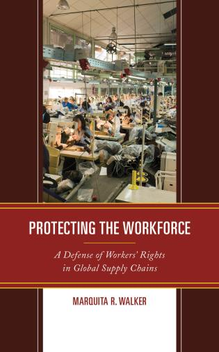 Cover image for the book Protecting the Workforce: A Defense of Workers' Rights in Global Supply Chains
