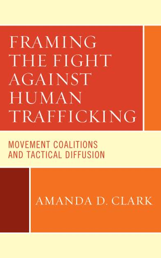 Cover image for the book Framing the Fight against Human Trafficking: Movement Coalitions and Tactical Diffusion