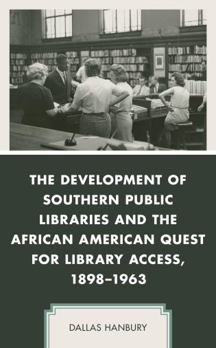 Cover image for the book The Development of Southern Public Libraries and the African American Quest for Library Access, 1898–1963