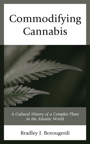 Cover image for the book Commodifying Cannabis: A Cultural History of a Complex Plant in the Atlantic World