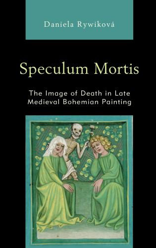 Cover image for the book Speculum Mortis: The Image of Death in Late Medieval Bohemian Painting