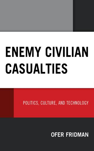 Cover image for the book Enemy Civilian Casualties: Politics, Culture, and Technology