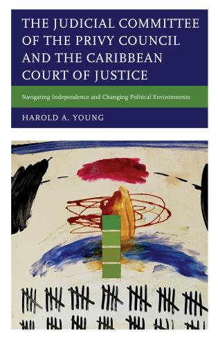 Cover image for the book The Judicial Committee of the Privy Council and the Caribbean Court of Justice: Navigating Independence and Changing Political Environments