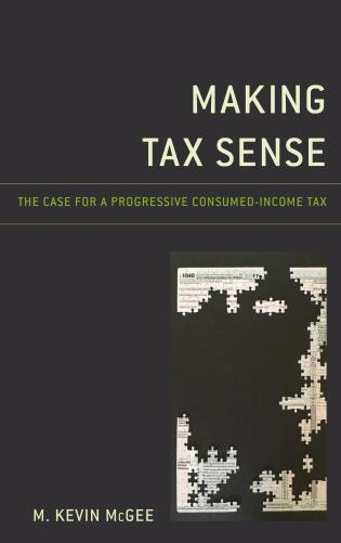 Cover image for the book Making Tax Sense: The Case for a Progressive Consumed-Income Tax