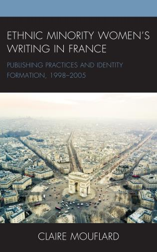 Cover image for the book Ethnic Minority Women's Writing in France: Publishing Practices and Identity Formation, 1998–2005