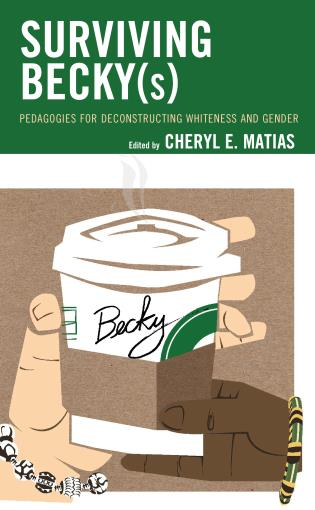 Cover image for the book Surviving Becky(s): Pedagogies for Deconstructing Whiteness and Gender