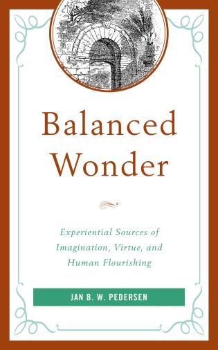 Cover image for the book Balanced Wonder: Experiential Sources of Imagination, Virtue, and Human Flourishing