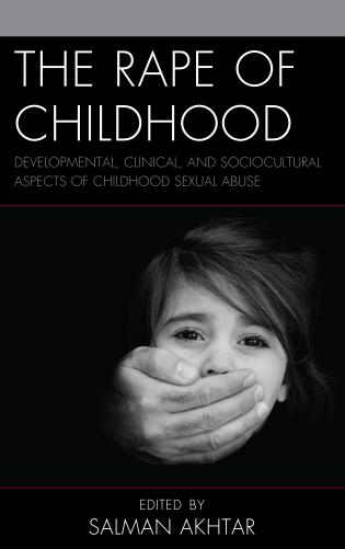 Cover image for the book The Rape of Childhood: Developmental, Clinical, and Sociocultural Aspects of Childhood Sexual Abuse
