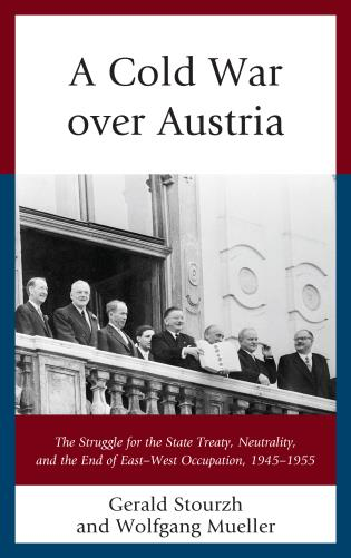 Cover image for the book A Cold War over Austria: The Struggle for the State Treaty, Neutrality, and the End of East–West Occupation, 1945–1955