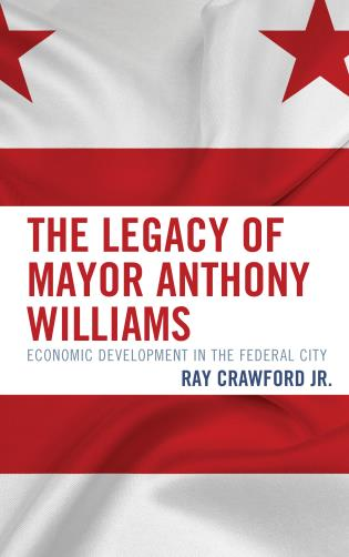 Cover image for the book The Legacy of Mayor Anthony Williams: Economic Development in the Federal City