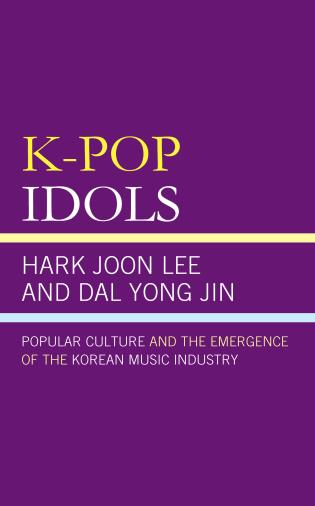 Cover image for the book K-Pop Idols: Popular Culture and the Emergence of the Korean Music Industry