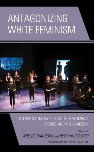 Cover image for the book Antagonizing White Feminism: Intersectionality's Critique of Women's Studies and the Academy