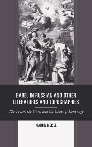 Cover image for the book Babel in Russian and Other Literatures and Topographies: The Tower, the State, and the Chaos of Language