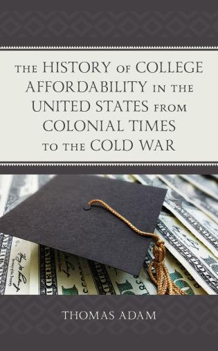 Cover image for the book The History of College Affordability in the United States from Colonial Times to the Cold War